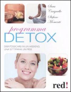 Libro Programma detox. Disintossicarsi in un weekend, una settimana, un mese Sara Cargnello , Stefano Momentè