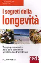 I segreti della longevita. Viaggio gastronomico nelle zone del mondo popolate da ultracentenari