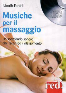 Libro Musiche per il massaggio. Un sottofondo sonoro che favorisce il rilassamento. CD Audio Nirodh Fortini