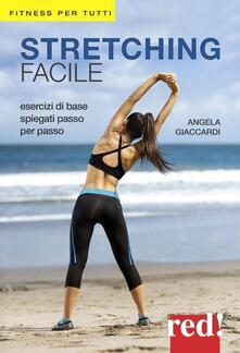Stretching facile. Esercizi di base spiegati passo per passo - Angela Giaccardi - copertina