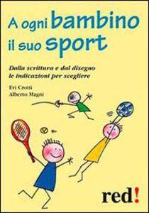 Libro A ogni bambino il suo sport. Dalla scrittura e dal disegno le indicazioni per scegliere Evi Crotti , Alberto Magni