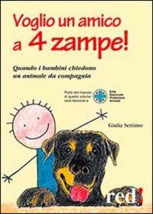 Libro Voglio un amico a 4 zampe. Quando i bambini chiedono un animale da compagnia Giulia Settimo