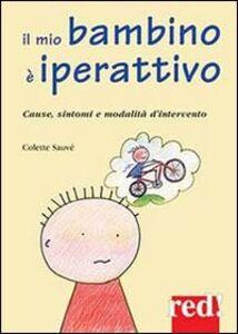 Libro Il mio bambino è iperattivo. Cause, sintomi e modalità d'intervento Colette Sauvé