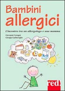 Bambini allergici. L'incontro tra un allergologo e una mamma - Giorgia Garberoglio,Giovanni Cavagni - copertina