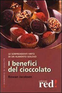 Foto Cover di I benefici del cioccolato, Libro di Rowan Jacobsen, edito da Red Edizioni