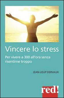 Vincere lo stress. 100 modi per vivere a 300 km all'ora senza risentirne troppo