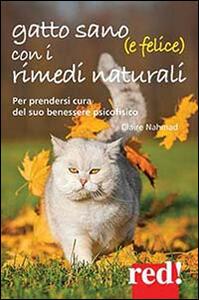 Gatto sano (e felice) con i rimedi naturali. Per prendersi cura del suo benessere psicofisico