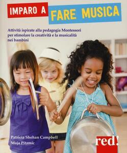 Imparo a fare musica. Attività ispirate alla pedagogia Montessori per stimolare la creatività e la musicalità nei bambini