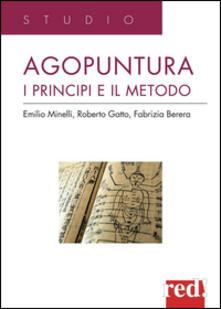 Agopuntura. I principi e il metodo - Emilio Minelli,Roberto Gatto,Fabrizia Berera - copertina