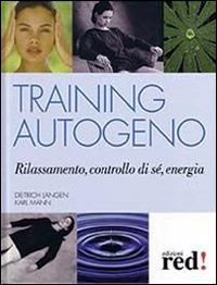 Training autogeno. Rilassamento, controllo di sé, energia - Langen Dietrich Mann Karl - wuz.it