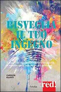 Libro Risveglia creatività e ingegno Carolyn Elliott