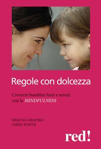 Regole con dolcezza. Crescere bambini forti e sereni con la mindfulness