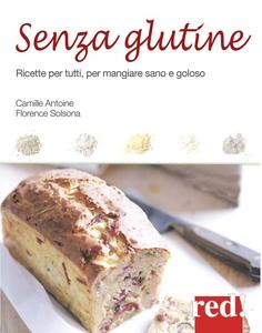 Libro Senza glutine. Ricette per tutti, per mangiare sano e goloso Florence Solsona-Guillem , Camille Antoine