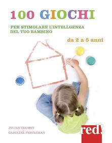 Lpgcsostenible.es 100 giochi per stimolare giorno per giorno l'intelligenza del tuo bambino. Da 2 a 5 anni Image