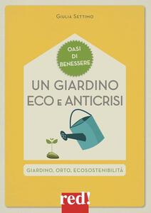 Un giardino eco e anticrisi. Giardino, orto, ecosostenibilità