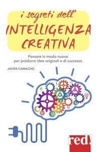 Libro I segreti dell'intelligenza creativa. Che cos'è e perché può rendere felici Javier Camacho
