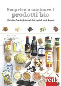 Libro Scoprire e cucinare i prodotti bio. 50 ricette a base di tofu, tempeh, latti vegetali, miele, legumi... Julie Soucail , Florence Solsona-Guillem