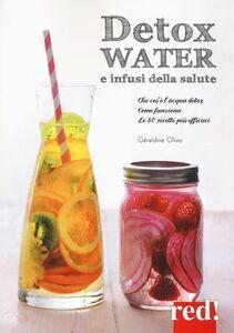 Libro Detox water e infusi della salute. Che cos'è l'acqua detox, come funziona, le 80 ricette più efficaci Géraldine Olivo