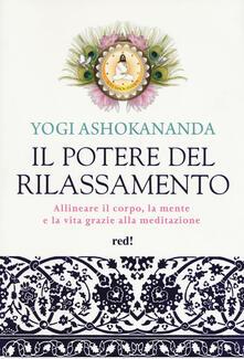 Il potere del rilassamento. Allineare il corpo, la mente e la vita grazie alla meditazione. Ediz. illustrata.pdf