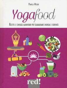 Yogafood. Ricette e consigli alimentari per guadagnare energia e serenità