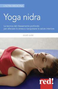 Yoga nidra. La tecnica del rilassamento profondo per combattere lo stress, chiarire l'inconscio e risvegliare la creatività
