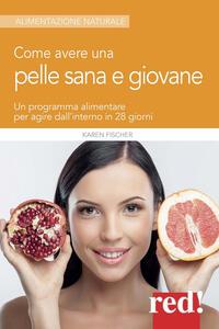 Come avere una pelle sana e giovane. Un programma alimentare per agire dall'interno in 28 giorni