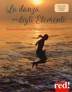 La danza degli elementi. Danzaterapia tra Oriente e Occidente. Con CD-Audio