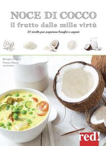 Noce di cocco il frutto dalle mille virtù. 50 ricette per scoprirne benefici e sapori