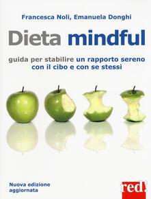Dieta mindful. Guida per stabilire un buon rapporto con il cibo e con se stessi - Francesca Noli,Emanuela Donghi - copertina