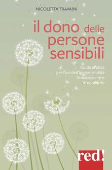 Il dono delle persone sensibili. Guida pratica per fare dell'ipersensibilità il nostro centro di equilibrio - Nicoletta Travaini - copertina