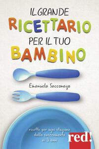 Libro Il grande ricettario per il tuo bambino Emanuela Sacconago