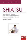 Shiatsu. Dal maestro Ohashi, una guida teorica e pratica all'antica arte giapponese