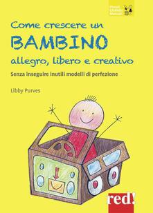 Come crescere un bambino allegro, libero e creativo. Senza seguire inutili modelli di perfezione - Libby Purves - copertina