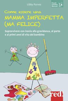 Come essere una mamma imperfetta (ma felice). Sopravvivere con ironia alla gravidanza, al parto e ai primi anni di vita del bambino - Libby Purves - copertina