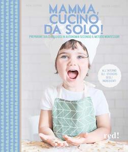 Libro Mamma, cucino da solo! Preparare dolci deliziosi in autonomia secondo il metodo Montessori. Ediz. illustrata Katia Casprini Roberta Guidotti