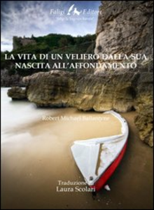 Libro La vita di un veliero dalla sua nascita all'affondamento Robert M. Ballantyne