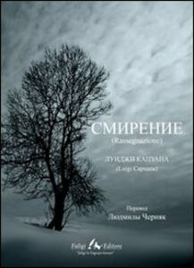 Foto Cover di Rassegnazione. Ediz. russa, Libro di Luigi Capuana, edito da Faligi