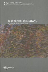 Libro Il divenire del sogno. Quaderni di psicologia. Analisi transazionale e scienze umane. Vol. 51