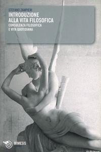 Libro Introduzione alla vita filosofica. Consulenza filosofica e vita quotidiana Stefano Zampieri