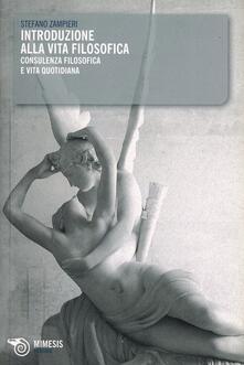Introduzione alla vita filosofica. Consulenza filosofica e vita quotidiana - Stefano Zampieri - copertina