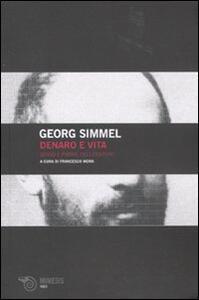 Libro Denaro e vita. Senso e forme dell'esistere Georg Simmel