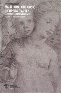 Libro Ma allora, che cos'è un'opera d'arte? Lezioni di filosofia dell'arte Joseph Margolis
