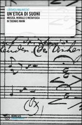 Un' etica di suoni. Musica, morale e metafisica in Thomas Mann