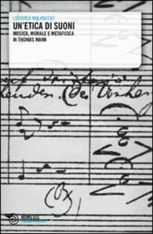 Un etica di suoni. Musica, morale e metafisica in Thomas Mann.pdf