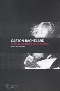 Libro Il poeta solitario della rêverie Gaston Bachelard