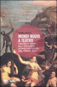 Mondi nuovi a teatro. L'immagine del mondo sulle scene europee di Cinquecento e Seicento: spazi, economia, società