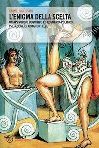 Foto Cover di L' enigma della scelta. Un approccio cognitivo e filosofico-politico, Libro di Carmelo Muscato, edito da Mimesis