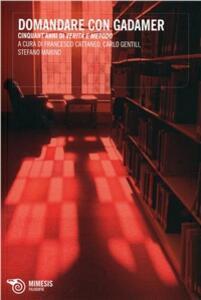 Domandare con Gadamer. Cinquant'anni di verità e metodo