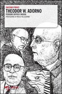 Foto Cover di Theodor W. Adorno. Pensiero critico e musica, Libro di Giacomo Fronzi, edito da Mimesis