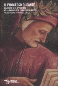 Libro Il processo di Dante. Celebrato il 16 aprile 1966 nella basilica di San Francesco in Arezzo